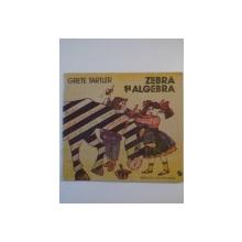ZEBRA SI ALGEBRA de GRETE TARTLER , COPERTA SI ILUSTRATIILE de DANA SCHOBEL - ROMAN , 1988