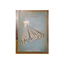 ZECE CAPITALE, EUGEN RELGIS, BUCURESTI, 1947