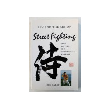 ZEN AND THE ART OF STREET FIGHTING - TRUE BATTLES OF A MODERN - DAY WARRIOR by JACK SABAT , 1996