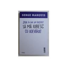 ZIUA IN CARE AM INCEPUT SA MA IUBESC CU ADEVARAT de SERGE MARQUIS , 2020