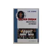 ZOLTAN CRISAN - IREZISTIBILA EXTREMA de ILIE DOBRE, 2004 *CONTINE DEDICATIA AUTORULUI