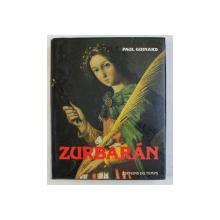 ZURBARAN - ET LES PEINTRES ESPAGNOLS DE LA VIE MONASTIQUE par PAUL GUINARD , PHOTO. de ROGER CATHERINEAU , 1988