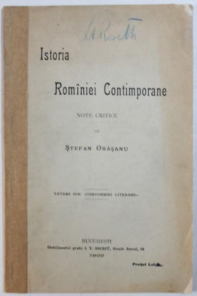 ISTORIA ROMANIEI CONTEMPORANE  - NOTE CRITICE de STEFAN ORASANU , EXTRAS DIN